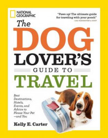 The Dog Lover's Guide to Travel av Kelly E. Carter (Heftet)