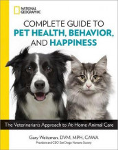 National Geographic Complete Guide to Pet Health, Behavior, and Happiness av CAWA, DVM, MPH og Gary Weitzman (Heftet)