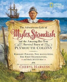 The Adventurous Life of Myles Standish and the Amazing-But-True Survival Story of Plymouth Colony av Cheryl Harness (Heftet)