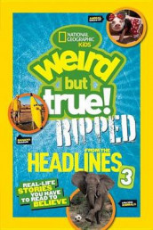 Nat Geo Kids Weird But True! Ripped From The Headlines 3 av NATIONAL GEOGRAPHIC KIDS (Innbundet)