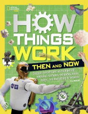 How Things Work: Then and Now av National Geographic Kids (Innbundet)