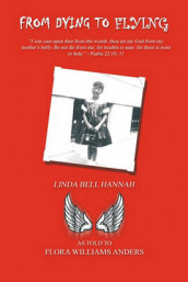From Dying to Flying av LINDA BELL HANNAH (Heftet)