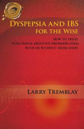Dyspepsia and IBS for the Wise av Larry Tremblay (Heftet)