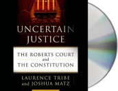 Uncertain Justice av Joshua Matz og Laurence Tribe (Lydbok-CD)