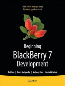 Beginning BlackBerry 7 Development av Anthony Rizk, Robert Kao og Dante Sarigumba (Heftet)