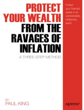 Protect Your Wealth from the Ravages of Inflation av Paul M. King (Heftet)