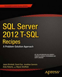 SQL Server 2012 T-SQL Recipes: A Problem-Solution Approach 2012 av Jason Brimhall, David Dye, Timothy Roberts, Andy Roberts, Wayne Sheffield, Joseph Sack og Jonathan Gennick (Heftet)