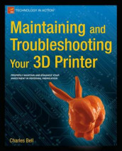 Maintaining and Troubleshooting Your 3D Printer av Charles Bell (Heftet)