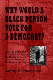 Why Would a Black Person Vote for a Democrat? av Jeffrey Thompson (Heftet)