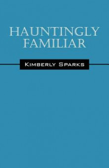 Hauntingly Familiar av Kimberly Sparks (Heftet)