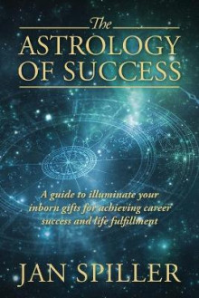 The Astrology of Success av Jan Spiller (Heftet)