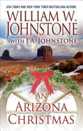 An Arizona Christmas av J A Johnstone og William W. Johnstone (Innbundet)