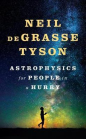 Astrophysics for People in a Hurry av Neil Degrasse Tyson (Innbundet)