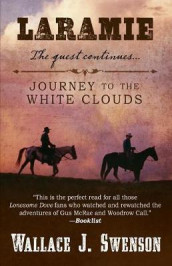 Laramie Journey to the White Clouds av Wallace J Swenson (Innbundet)