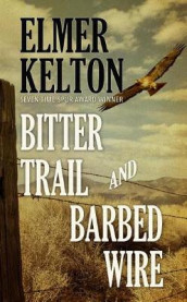 Bitter Trail and Barbed Wire av Elmer Kelton (Innbundet)