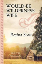 Would-Be Wilderness Wife av Regina Scott (Innbundet)