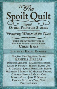 The Spoilt Quilt and Other Frontier Stories av Sandra Dallas, Larry D Sweazy og Candace Simar (Innbundet)