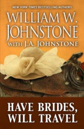 Have Brides, Will Travel av J A Johnstone og William W Johnstone (Heftet)