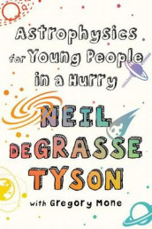 Astrophysics for Young People in a Hurry av Gregory Mone og Neil Degrasse Tyson (Heftet)