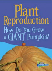 Plant Reproduction: How Do You Grow a Giant Pumpkin? (Show Me Science) av Cath Senker (Heftet)