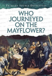 Who Journeyed on the Mayflower? (Primary Source Detectives) av Nicola Barber (Heftet)
