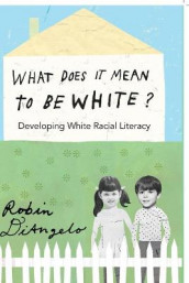 What Does It Mean to Be White? av Robin DiAngelo (Heftet)