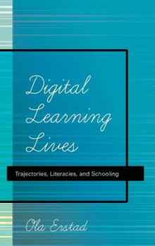 Digital Learning Lives av Ola Erstad (Innbundet)
