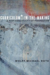 Curriculum*-in-the-Making av Wolff-Michael Roth (Heftet)