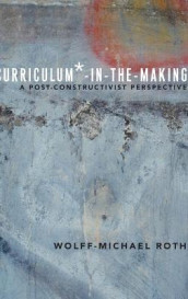 Curriculum*-in-the-making - a post-constructivist perspective av Wolff-michael Roth (Innbundet)