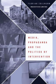 Media, Propaganda and the Politics of Intervention av Florian Zollmann (Heftet)