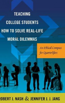 Teaching College Students How to Solve Real-Life Moral Dilemmas av Robert J. Nash og Jennifer J. J. Jang (Innbundet)
