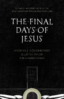 The Final Days of Jesus av Andreas J. Kostenberger og Justin Taylor (Heftet)