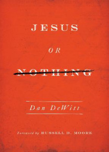 Jesus or Nothing av Dan DeWitt (Heftet)