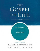 The Gospel & Abortion av Russell D. Moore og Andrew T. Walker (Innbundet)