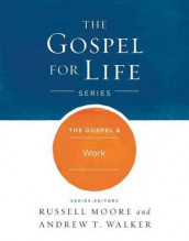 The Gospel & Work av Russell D. Moore og Andrew T. Walker (Innbundet)