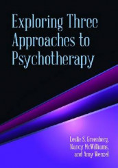 Exploring Three Approaches to Psychotherapy av Leslie S. Greenberg, Nancy McWilliams og Amy Wenzel (Heftet)