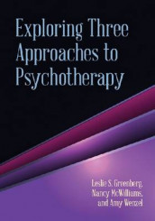 Exploring Three Approaches to Psychotherapy av Leslie S. Greenberg, Nancy McWilliams og Amy Wenzel (Innbundet)