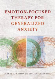 Emotion-Focused Therapy for Generalized Anxiety av Jeanne C. Watson og Leslie S. Greenberg (Innbundet)