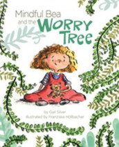 Mindful Bea and the Worry Tree av Gail Silver (Innbundet)