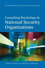 Consulting Psychology in National Security Organizations av Carroll H. Greene og Laurie B. Moret (Heftet)