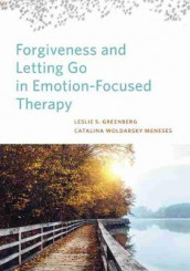 Forgiveness and Letting Go in Emotion-Focused Therapy av Leslie S. Greenberg og Catalina Woldarsky Meneses (Innbundet)