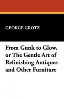 From Gunk to Glow, or the Gentle Art of Refinishing Antiques and Other Furniture av George Grotz (Heftet)