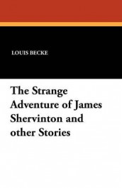 The Strange Adventure of James Shervinton and Other Stories av Louis Becke (Heftet)