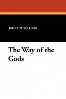 The Way of the Gods av John Luther Long (Heftet)