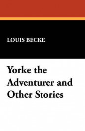 Yorke the Adventurer and Other Stories av Louis Becke (Heftet)