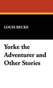 Yorke the Adventurer and Other Stories av Louis Becke (Innbundet)