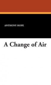 A Change of Air av Anthony Hope (Innbundet)