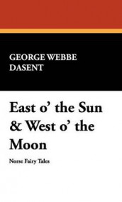 East O' the Sun & West O' the Moon av Peter Christen Asbjornsen og George Webbe Dasent (Innbundet)