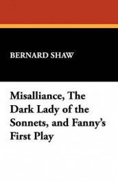 Misalliance, the Dark Lady of the Sonnets, and Fanny's First Play av Bernard Shaw (Heftet)