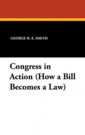 Congress in Action (How a Bill Becomes a Law) av Floyd M Riddick og George H E Smith (Innbundet)